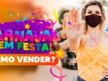 Carnaval sem festa: como vender?